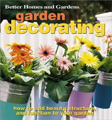 Image for Garden Decorating: How to Add Beauty, Structure, and Function to Your Garden (Better Homes & Gardens)