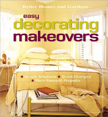 Image for Easy Decorating Makeovers: Smart Solutions, Quick Changes, Do-It-Yourself Projects (Better Homes & Gardens)