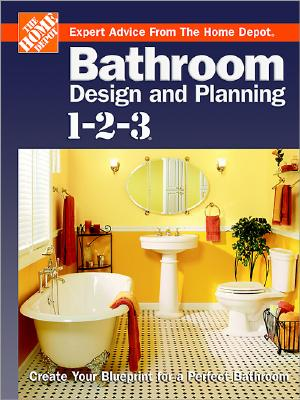 Image for Bathroom Design and Planning 1-2-3: Create Your Blueprint for a Perfect Bathroom (Home Depot ... 1-2-3)
