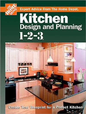 Image for Kitchen Design and Planning 1-2-3: Create Your Blueprint for a Perfect Kitchen (Home Depot ... 1-2-3)