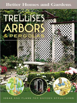 Image for Trellises, Arbors & Pergolas: Ideas and Plans for Garden Structures (Better Homes & Gardens Do It Yourself)