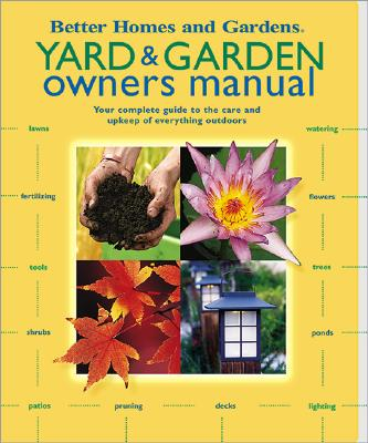 Image for Yard and Garden Owners Manual: Your Complete Guide to the Care and Upkeep of Everything Outdoors