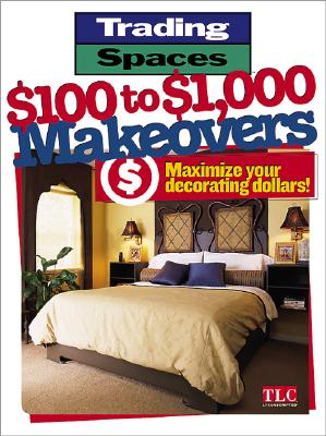 Image for $100 to $1,000 Makeovers: Maximizing Your Decorating Dollars (Trading Spaces)