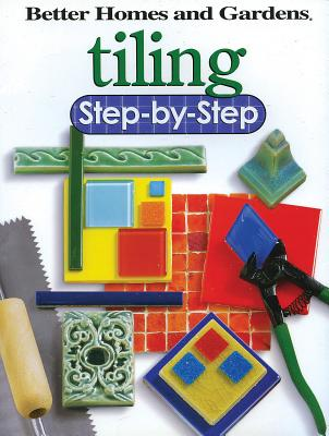 Tiling Step-by-Step (Better Homes and Gardens Do It Yourself), Better Homes and Gardens