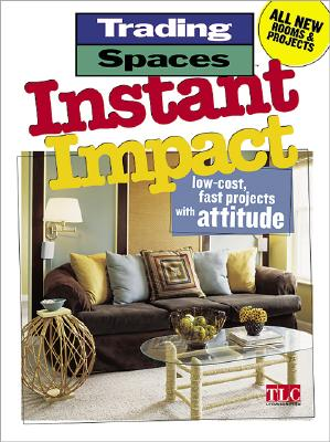 Image for Instant Impact: Low-Cost, Fast Projects with Attitude (Trading Spaces)