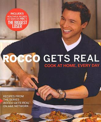 """""""Rocco Gets Real: Cook at Home, Every Day"""", """"DiSpirito, Rocco"""""""