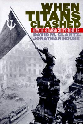 Image for When Titans Clashed: How the Red Army Stopped Hitler (Modern War Studies)