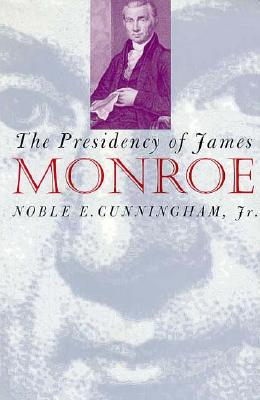 The Presidency of James Monroe, Cunningham Jr., Noble E.