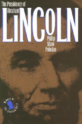 The Presidency of Abraham Lincoln (American Presidency (Univ of Kansas Paperback)), Paludan, Phillip Shaw