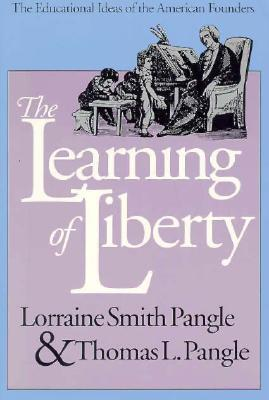 The Learning of Liberty: The Educational Ideas of the American Founders, LORRAINE SMITH PANGLE, THOMAS L. PANGLE