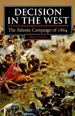 Decision in the West: The Atlanta Campaign of 1864 (Modern War Studies), Castel, Albert