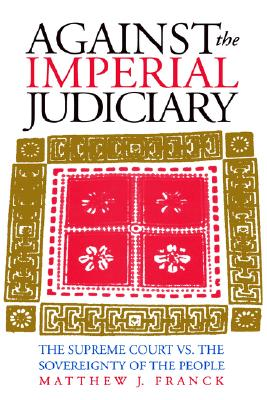 Image for Against the Imperial Judiciary: The Supreme Court vs. the Sovereignty of the People