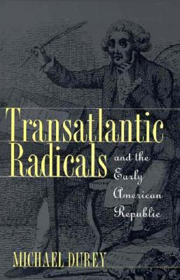 Transatlantic Radicals and the Early American Republic, Durey, Michael