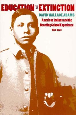 Image for Education for Extinction: American Indians and the Boarding School Experience, 1875-1928
