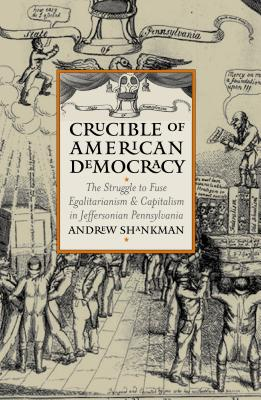 Image for Crucible of American Democracy: The Struggle to Fuse Egalitarianism and Capitalism in Jeffersonian Pennsylvania (American Political Thought (University Press of Kansas))
