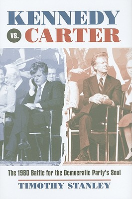 Kennedy vs. Carter: The 1980 Battle for the Democratic Party's Soul, Stanley, Timothy