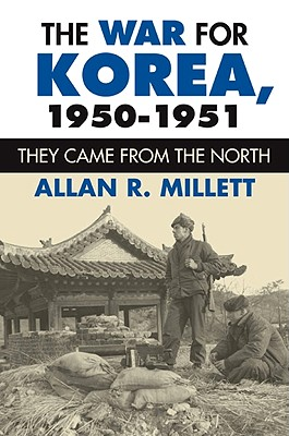 The War for Korea, 1950-1951: They Came from the North (Modern War Studies), Millett, Allan R.