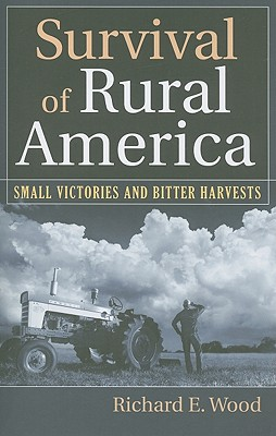Image for Survival of Rural America: Small Victories and Bitter Harvests