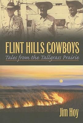 Flint Hills Cowboys: Tales from the Tallgrass Prairie, Jim Hoy