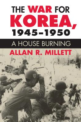 War for Korea, 1945 -1950: A House Burning (Modern War Studies), Alan R. Millett