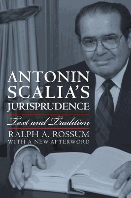 Antonin Scalia's Jurisprudence: Text and Tradition, Ralph A. Rossum