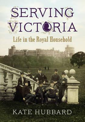 Image for Serving Victoria: Life in the Royal Household