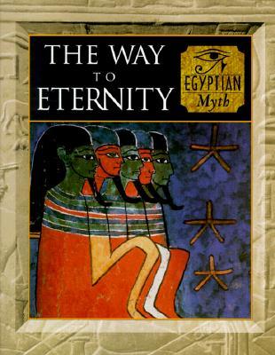 Image for The Way to Eternity: Egyptian Myth (Myth & Mankind , Vol 2)