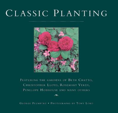 Image for Classic Planting: Featuring the Gardens of Beth Chatto, Christopher Lloyd, Rosemary Verey, Penelope Hobhouse and Many Others