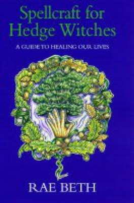 Image for Spellcraft for Hedge Witches - A Guide to Healing Our Lives