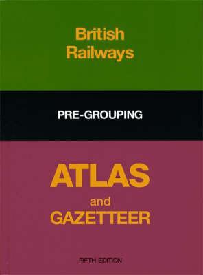 Image for British Railways Pre-Grouping Atlas and Gazetteer