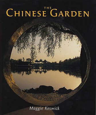 The Chinese Garden: History, Art and Architecture, Charles Jencks; Maggie Keswick; Alison Hardie