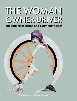 The Woman Owner-Driver: The Complete Guide for Lady Motorists, Hon. Mrs. Victor Bruce (Author)