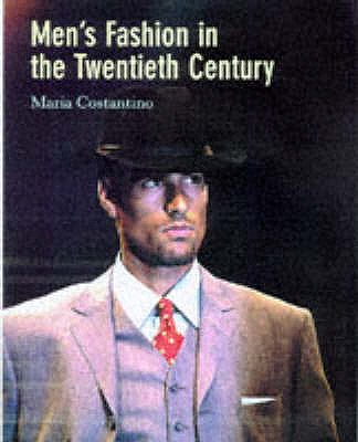 Men's Fashion in the 20th Century :from Frock Coats to Intelligent Fibres, Costantino, Mario