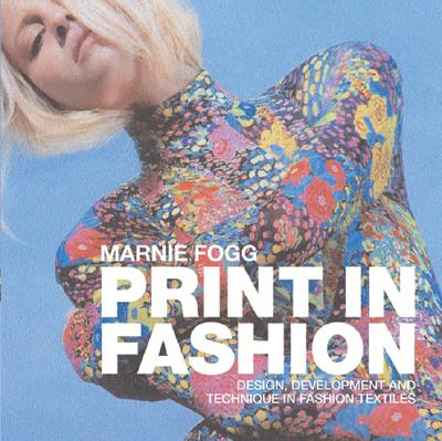 Print in Fashion: Design and Development in Fashion Textiles, Fogg, Marnie; Hindmarch, Anya (foreword by)