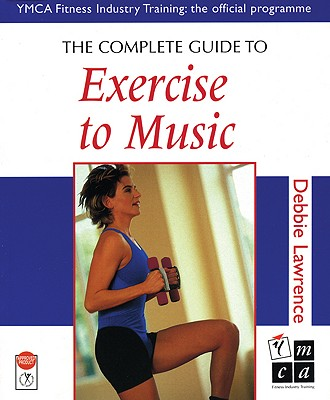 Image for The Complete Guide to Exercise to Music (Complete Guides)
