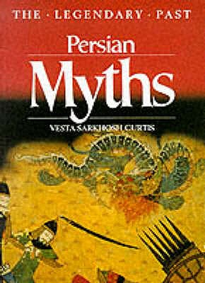 Persian Myths (Legendary Past) (The Legendary Past), Curtis, Vesta Sarkhosh