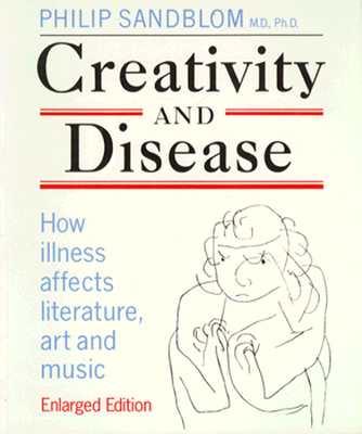 Creativity and Disease: How Illness Affects Literature, Art and Music., Sandblom, Philip