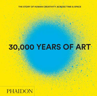 Image for 30,000 Years of Art (Revised and Updated Edition): The Story of Human Creativity Across Time & Space