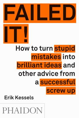 Image for Failed It!: How to turn mistakes into ideas and other advice for successfully screwing up