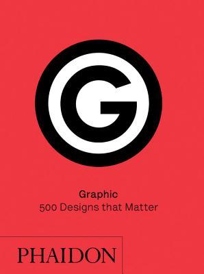 Graphic: 500 Designs that Matter, Editors, Phaidon