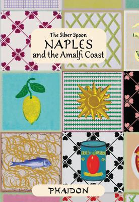 Naples and the Amalfi Coast (The Silver Spoon)