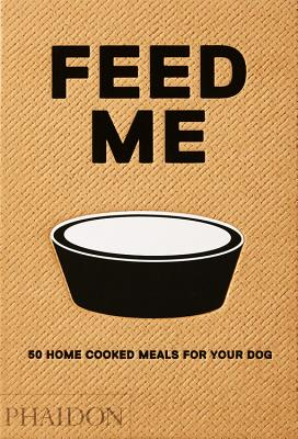 Image for Feed Me: 50 Home Cooked Meals for your Dog
