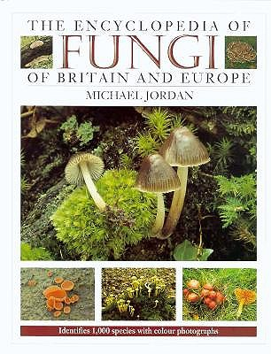 Image for The Encyclopedia of Fungi of Britain and Europe: Indentifies 1,000 Species With Color Photographs