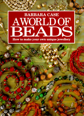 Image for A World of Beads: How to Make Your Own Unique Jewellery