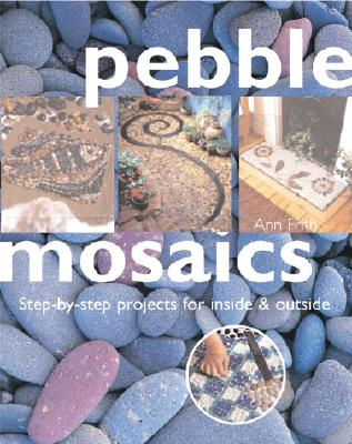 Image for Pebble Mosaics: Step-By-Step Projects for Inside and Out