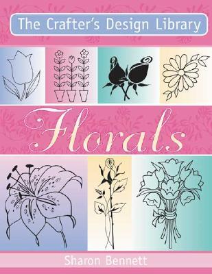 The Crafter's Design Library - Florals, Bennett, Sharron