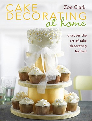Image for Cake Decorating at Home: Discover the Art of Cake Decorating for Fun!