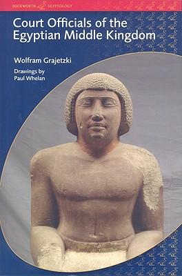 Court Officials of the Egyptian Middle Kingdom (BCP Egyptology), Grajetzki, Wolfram