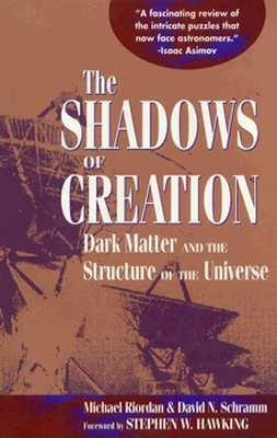 Image for The Shadows of Creation: Dark Matter and the Structure of the Universe