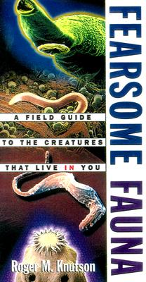 Fearsome Fauna: A Field Guide to the Creatures That Live in You, Roger M. Knutson